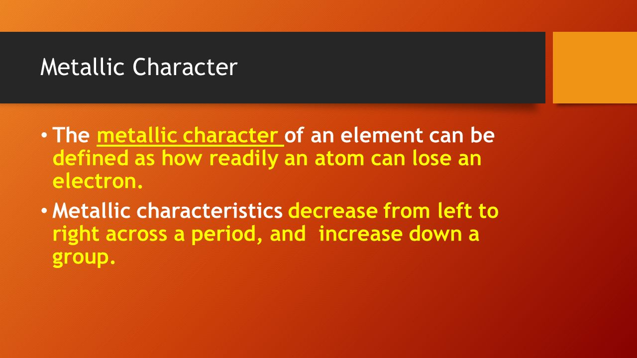 Aim how are elements organized in the periodic table ppt download metallic character the metallic character of an element can be defined as how readily an atom gamestrikefo Gallery
