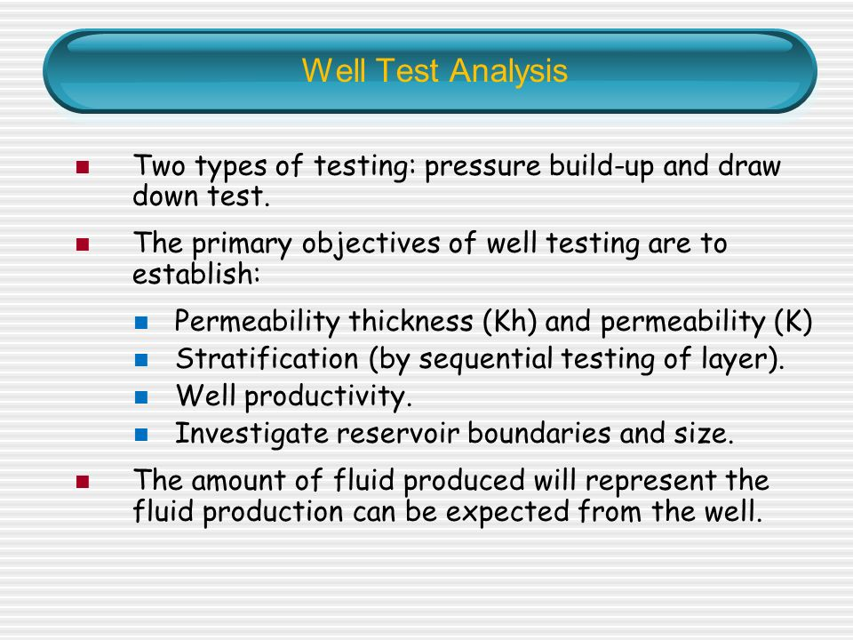 production logging well testing According to the text, well tests are conducted at every stage in the life of a  reservoir,  in the production phase, the testing objectives shift from flow  (wft) , which were lowered on wireline logging cable to the targeted zone.