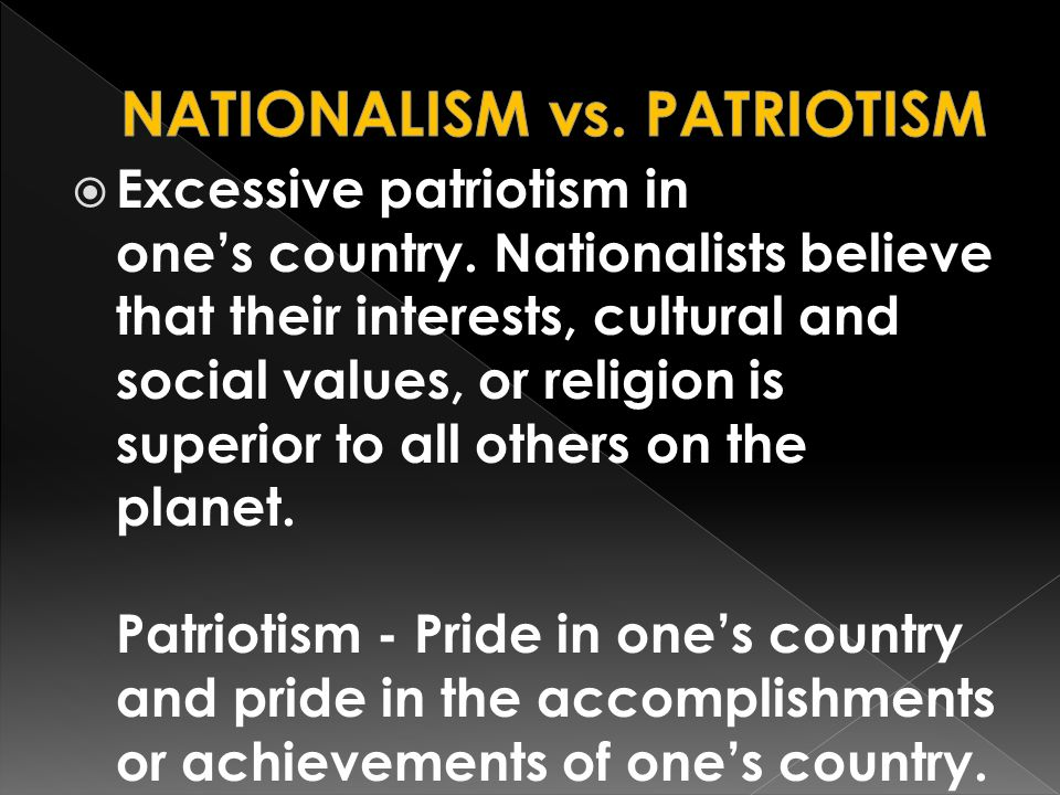 lack of nationalism and patriotism of Nationalism vs patriotism nationalism and patriotism both show the  there is a  pettyness and insecurity (and a lack of actual historic.