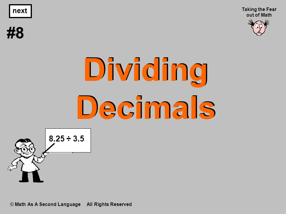 Dividing Decimals # ÷ 3.5 next Taking the Fear out of Math - ppt ...