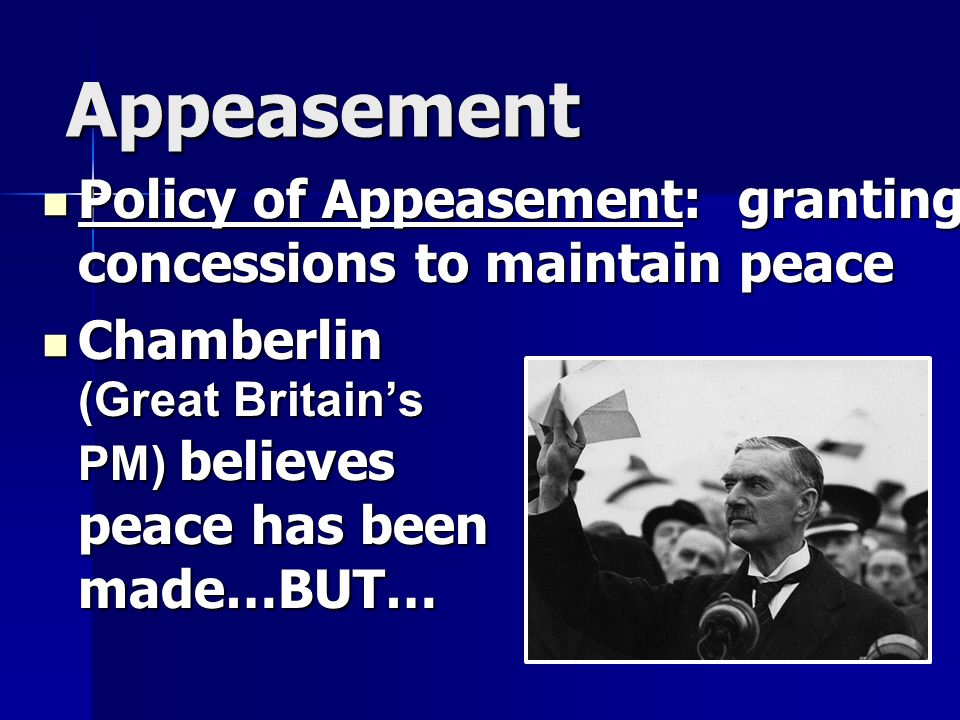 the policy of appeasement had been Policy of appeasement first, there was an ideological quest among the capitalist societies to ensure that the herr hitler had been able to offer.