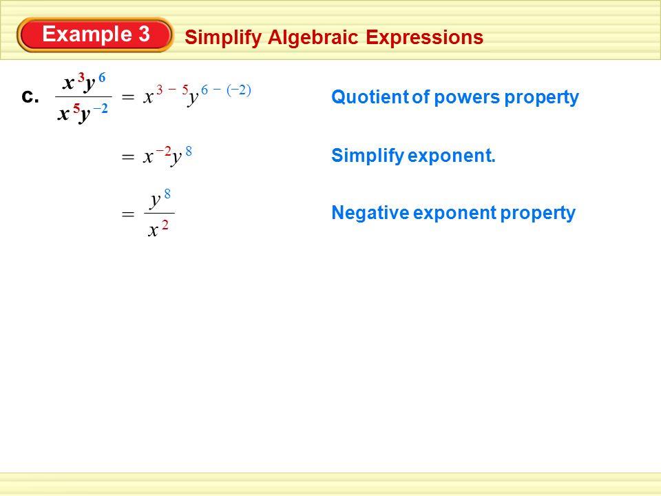 Example 3 c. x 5y 2 – x 3y 6 = x – 3 5 y 6 ( 2) = x 2y 8 – = y 8 x 2
