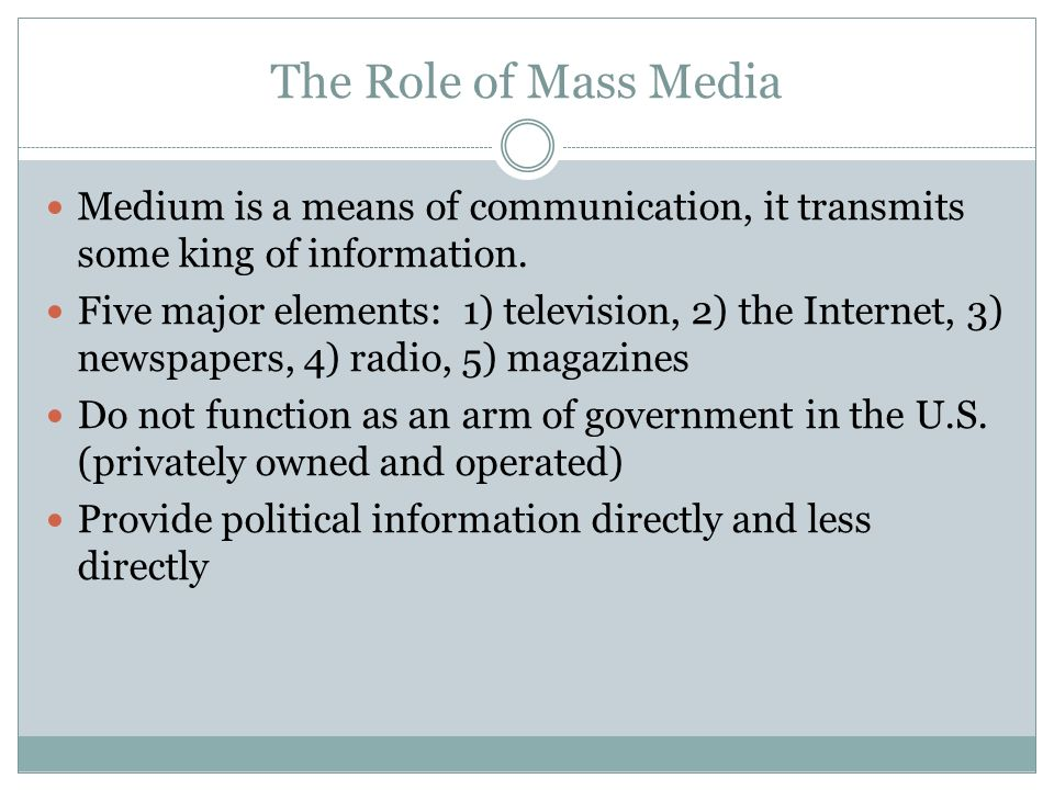 the internet as mass medium Public opinion - the mass media: newspapers, radio, television, and the internet —including e-mail and blogs—are usually less influential than the social.