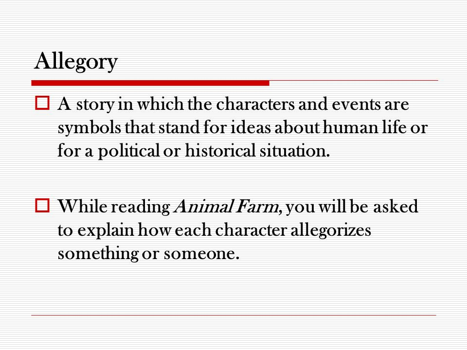 allegory essay 4 Animal farm is an allegory through which george orwell demonstrates the psychological foundation of revolution, its processes and the irony of displacement of an oppressive regime by the new revolutionary order this essay will explain the key terms of this statement, and then clarify the.