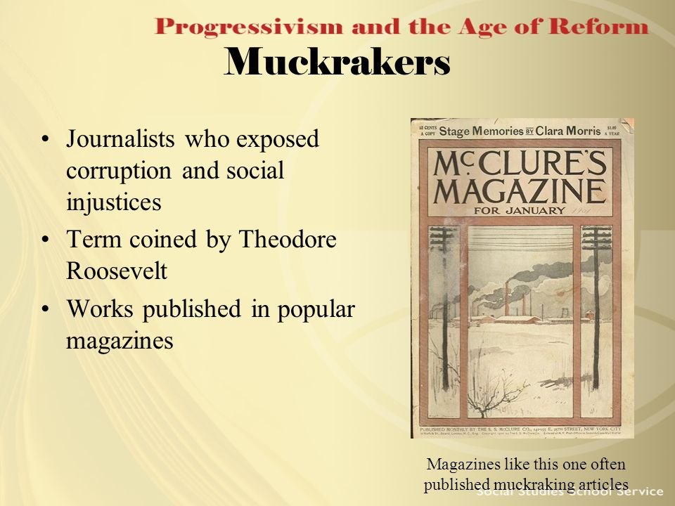 muckrakers muckraker and president theodore roosevelt Believed to have been coined following a 1906 speech by united states president theodore roosevelt, in which he likened the investigative journalist to ' the man with the muck-rake', a character in john bunyan's pilgrim's progress noun[edit] muckraker (plural muckrakers) (us) one who investigates and exposes issues.