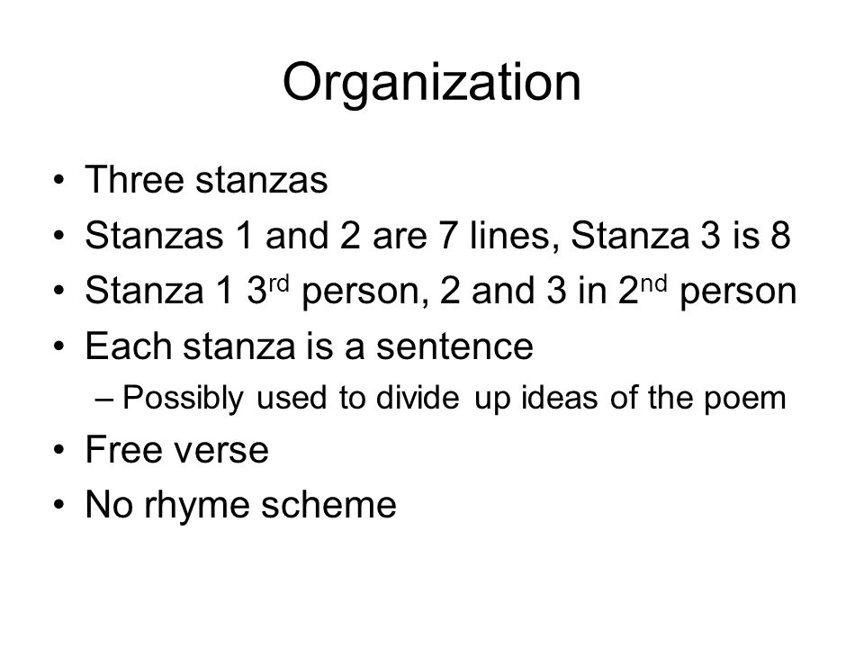 Organization Three stanzas Stanzas 1 and 2 are 7 lines, Stanza 3 is 8