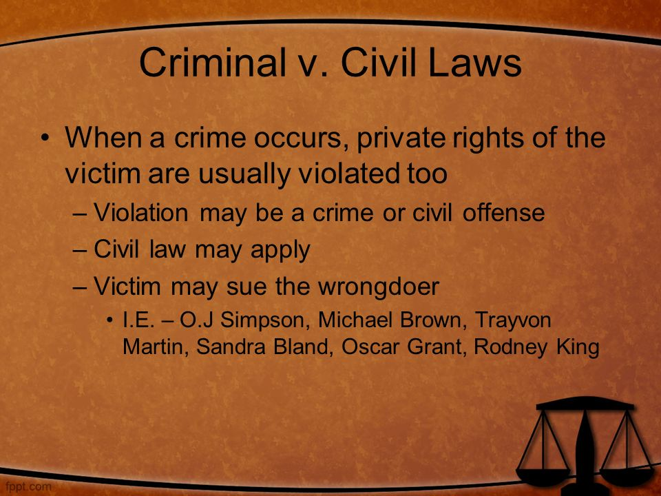 Criminal v. Civil Laws When a crime occurs, private rights of the victim are usually violated too. Violation may be a crime or civil offense.