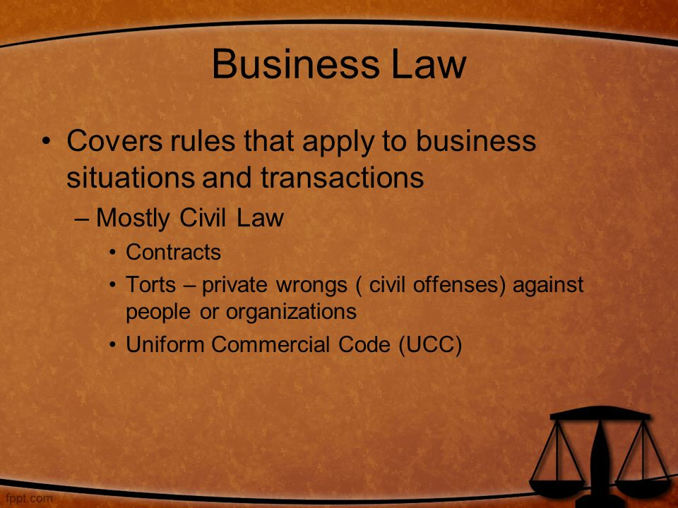 Business Law Covers rules that apply to business situations and transactions. Mostly Civil Law. Contracts.