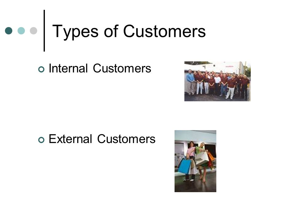 types of external customers Main difference internal customers and external customers are basically those who purchase or buy the product of an organization / company / factory.