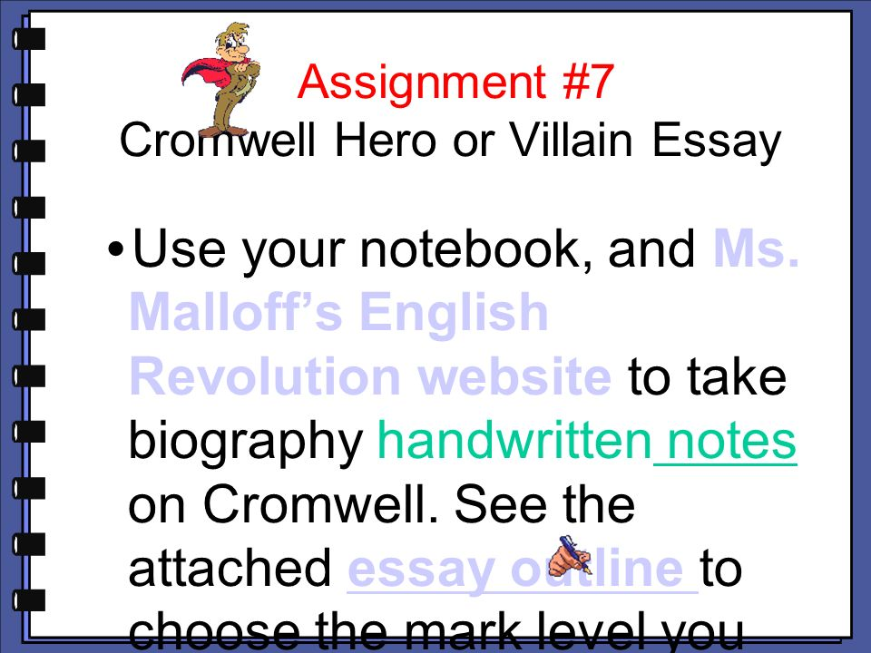 cromwell hero villain essay Oliver cromwell - hero or villain by emily my work describes whether oliver cromwell is a hero or a villain, it has arguments from both sides, i had to do an essay for school on it so if you read this, it might help you if you need to do what i had to do for school.