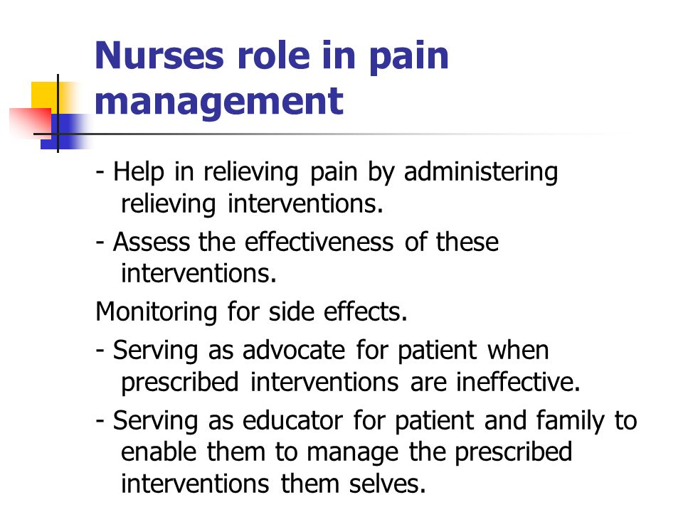 ineffective nurses role in pain management essay 22 pain in the elderly 3 23 nurses' role in pain management 4  ineffective pain management affects the lives of those involved negatively in different ways.