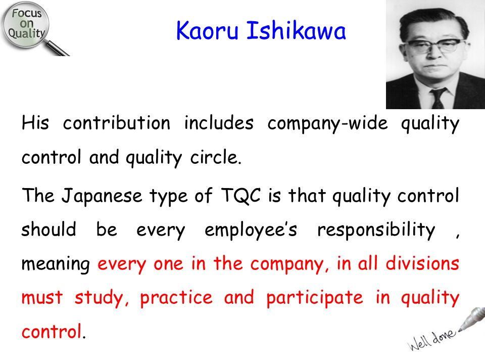 kaoru ishikawa and his impact on As with many people who are at the forefront of a cultural movement or paradigm shift, kaoru ishikawa's contribution to total quality management is sometimes over.