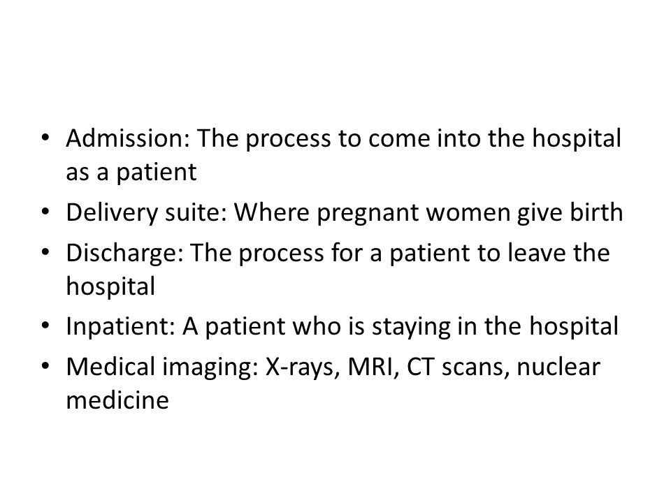 Admission: The process to come into the hospital as a patient