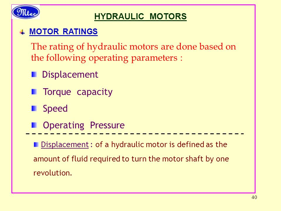 HYDRAULIC MOTORS MOTOR RATINGS. The rating of hydraulic motors are done based on the following operating parameters :