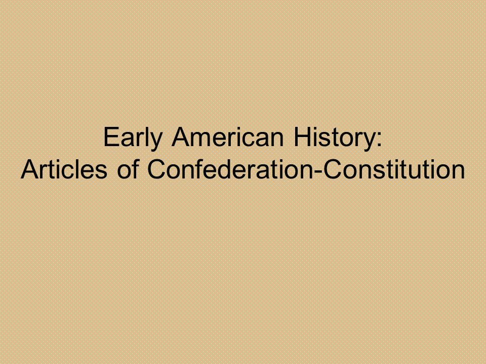 a history of the articles of confederation and the constitution Today in history: articles of confederation adopted putting into operation the first constitution of the 2018 by dave benner articles of confederation history.
