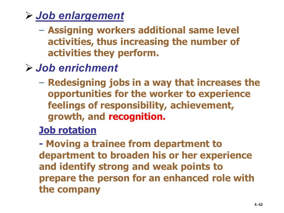 job rotation enlargement enrichmnet The difference between job enrichment and job enlargement is quality and quantity job enrichment means improvement, or an increase with the help of upgrading and development, whereas job enlargement means to add more duties, and an increased workload by job enrichment, an employee finds.