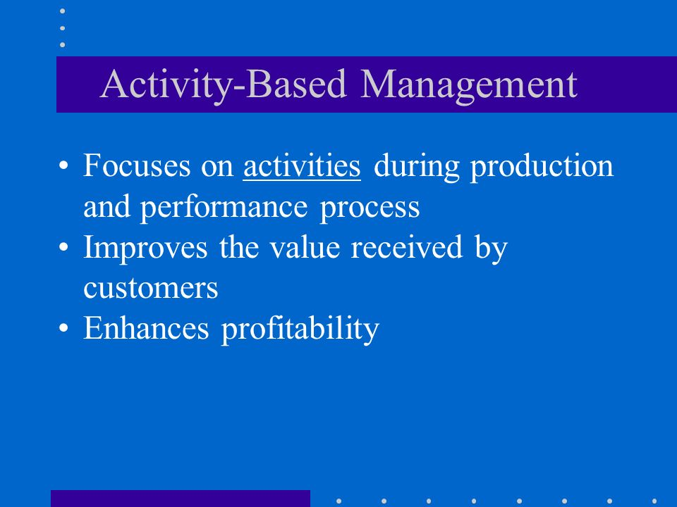 activity based management an overview An overview of the theoretical activity system of activity–based costing and activity–based management in the academic word.