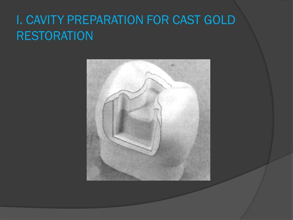 I. CAVITY PREPARATION FOR CAST GOLD RESTORATION