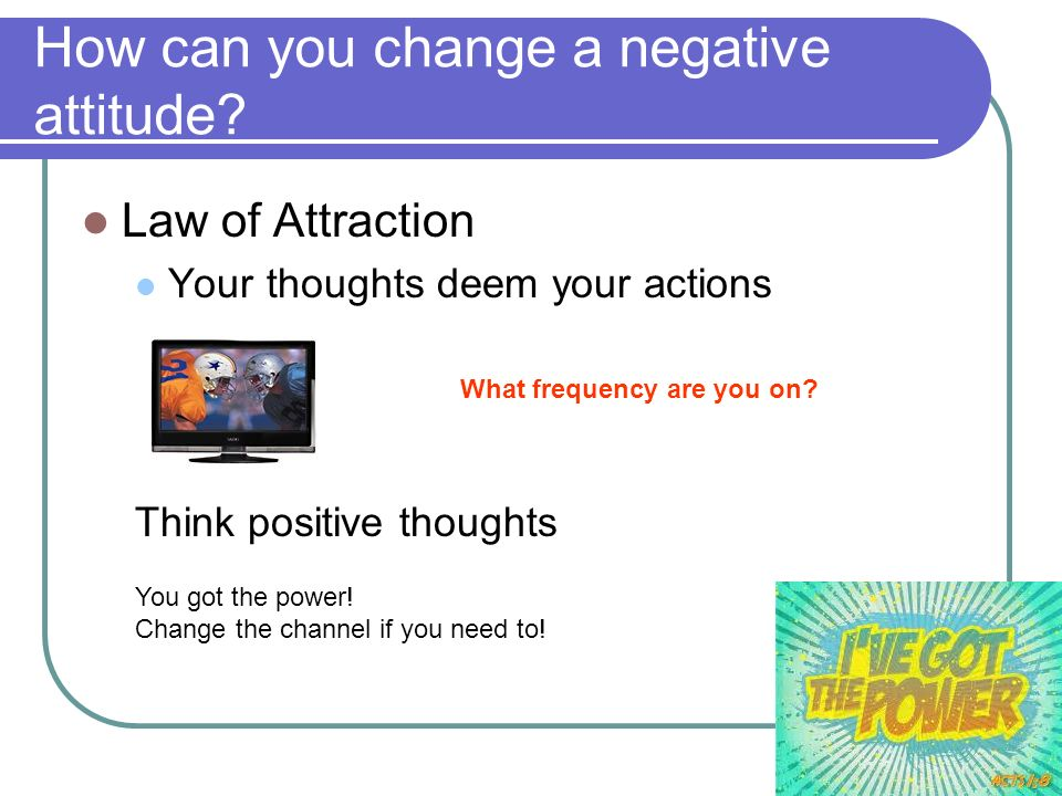 How can you change a negative attitude
