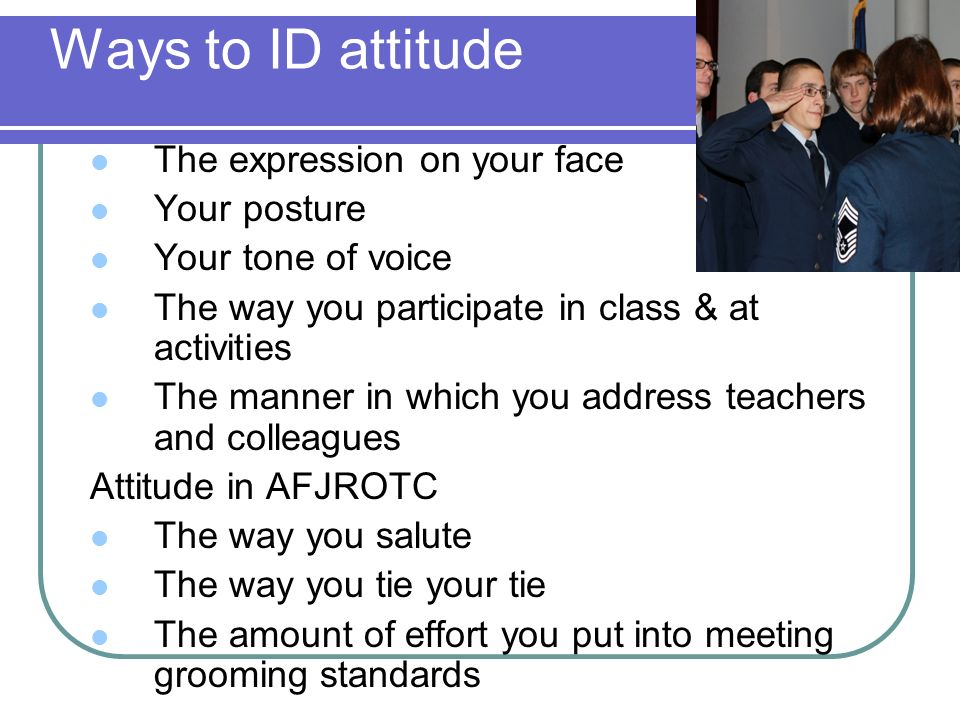 Ways to ID attitude The expression on your face Your posture