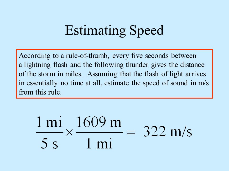 Estimating Speed According to a rule-of-thumb, every five seconds between. a lightning flash and the following thunder gives the distance.