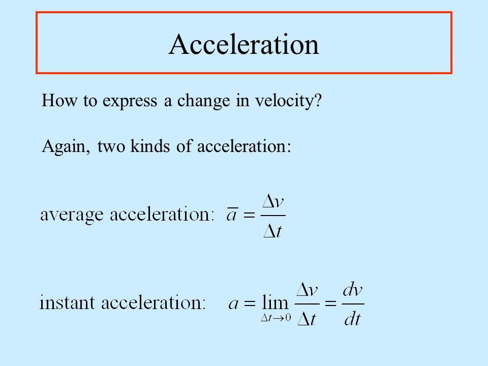Acceleration How to express a change in velocity