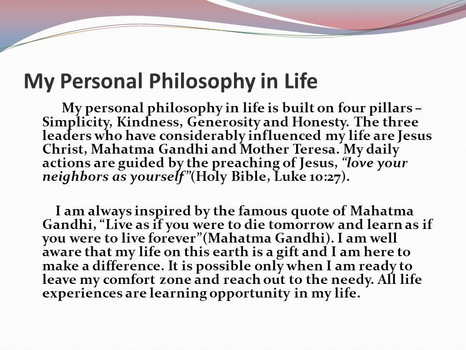 essay your life philosophy 2015-03-23  the meaning and purpose of life philosophy essay print reference this  further progress in the realization of my life purpose i don't believe that money and power can be our purpose of life yes, money may satisfy your needs.