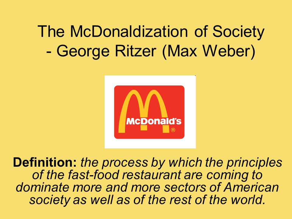 mcdonaldization of society 2 essay Mcdonaldization of society is an explanation of a good society and is becoming more efficient max states that mcdonald is the vehicle by which current civil .