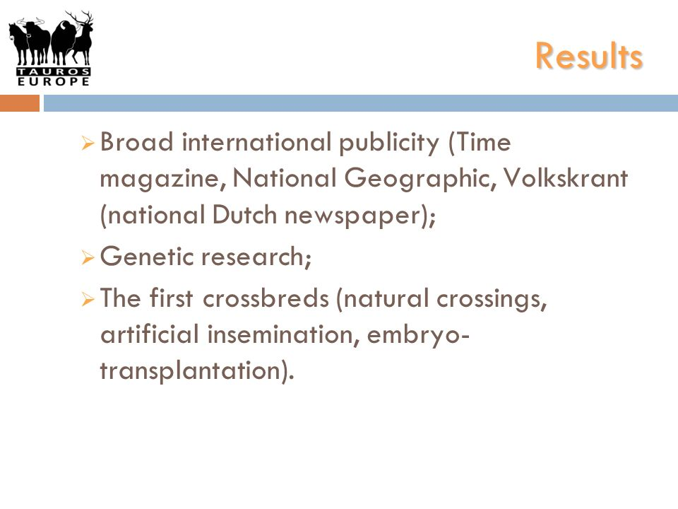Results Broad international publicity (Time magazine, National Geographic, Volkskrant (national Dutch newspaper);
