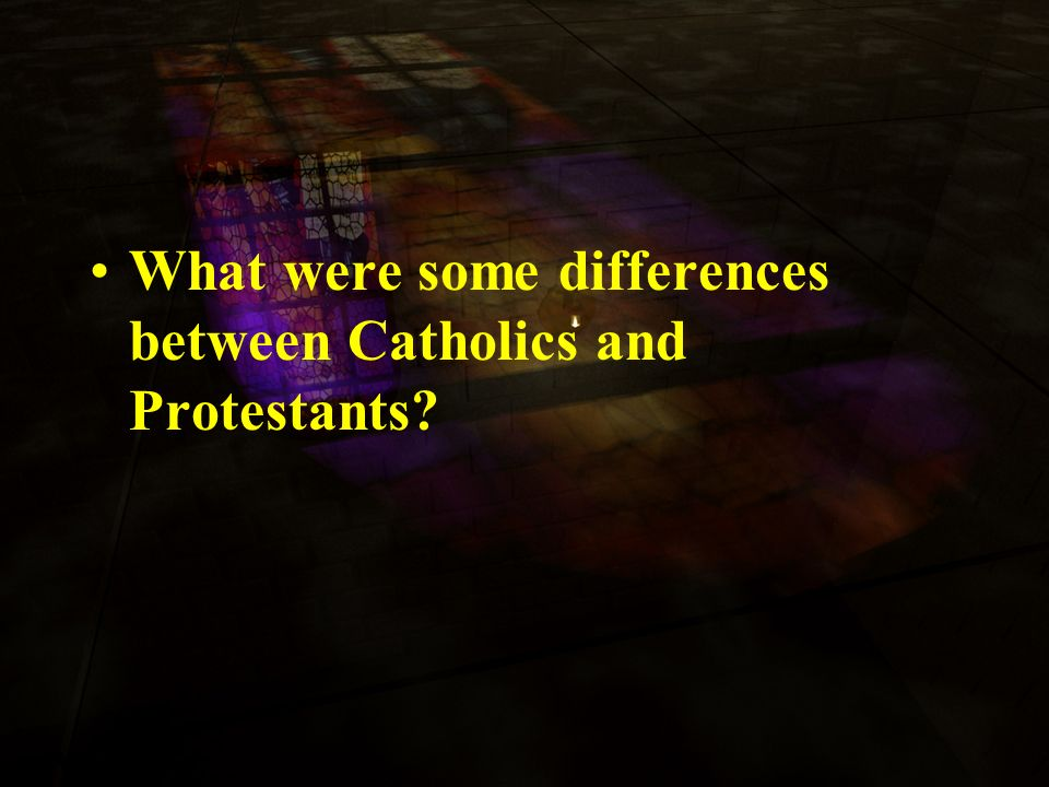 What were some differences between Catholics and Protestants