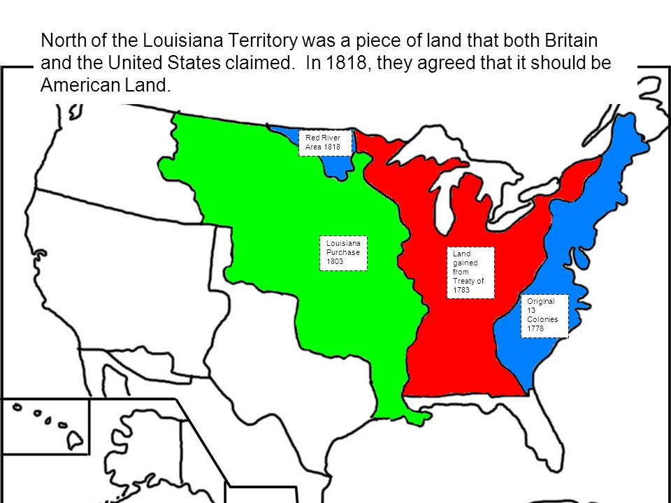 Original 13 Colonies 1776 North Of The Louisiana Territory Was A Piece Of Land That Both Britain And The United