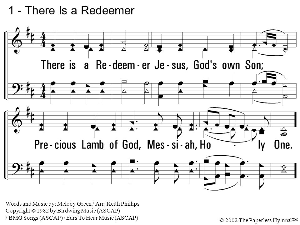 1 - There Is a Redeemer 1. There is a Redeemer Jesus, God's own ...