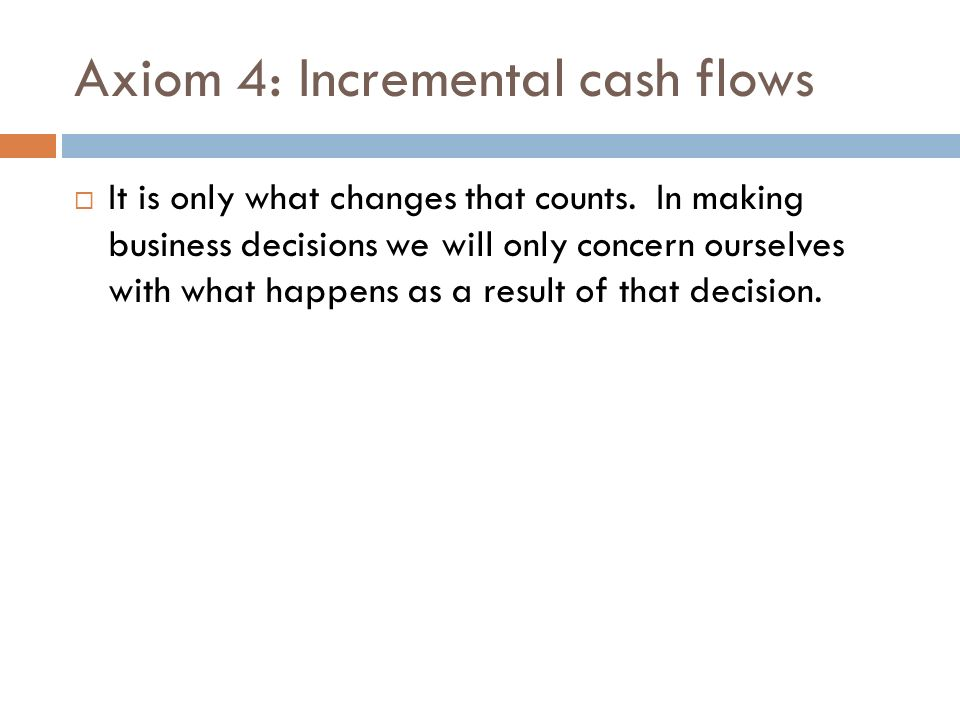 Axiom 4: Incremental cash flows