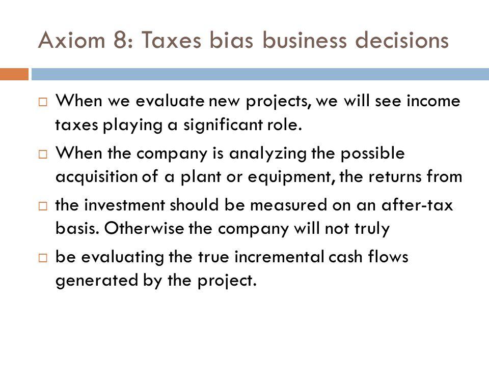 Axiom 8: Taxes bias business decisions