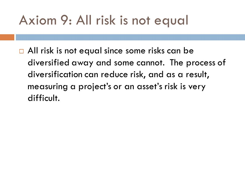 Axiom 9: All risk is not equal