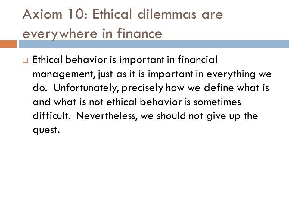 Axiom 10: Ethical dilemmas are everywhere in finance