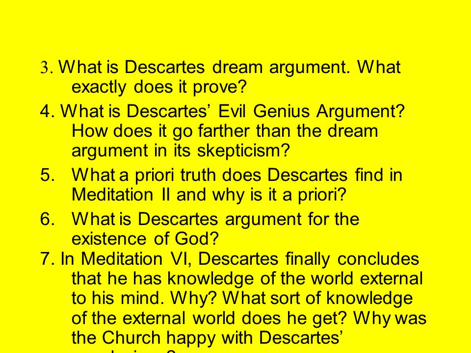 wax argument descartes Hello, almost two years after my first philosophy classes and due to my recent questionings and diverse thoughts, i wondered: descartes says.