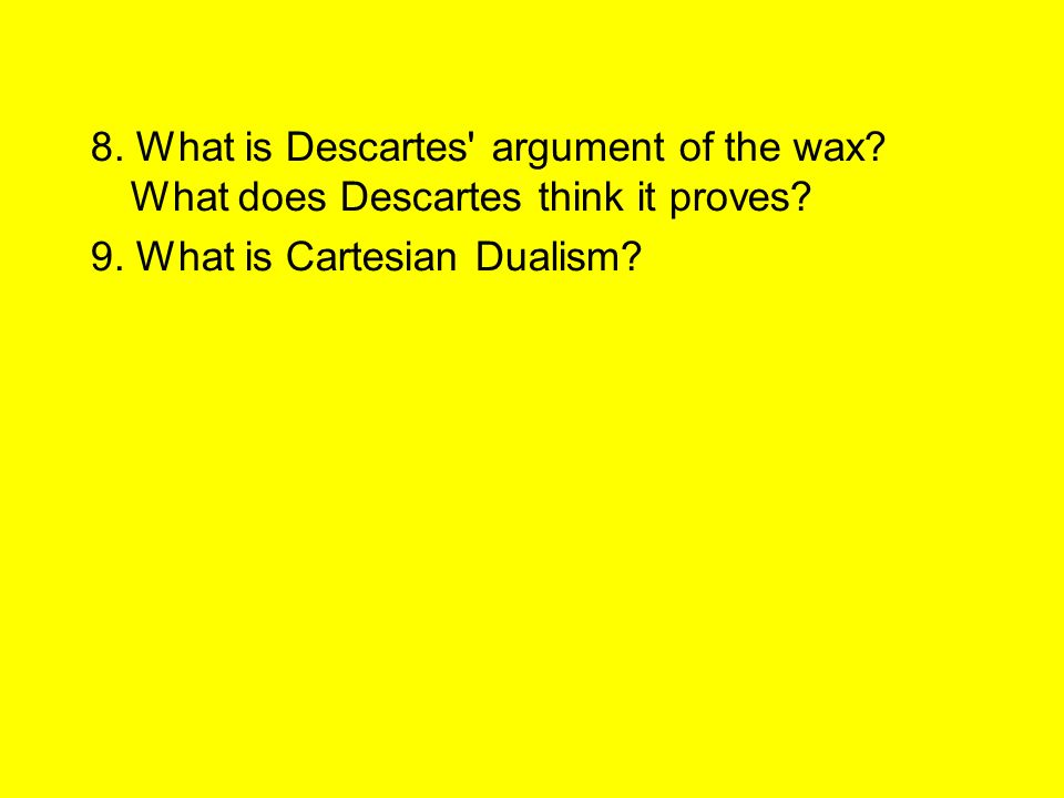 wax argument René descartes (1596—1650) rené  this is the main point of the wax example found in  the first argument is that he has a clear and distinct understanding of .