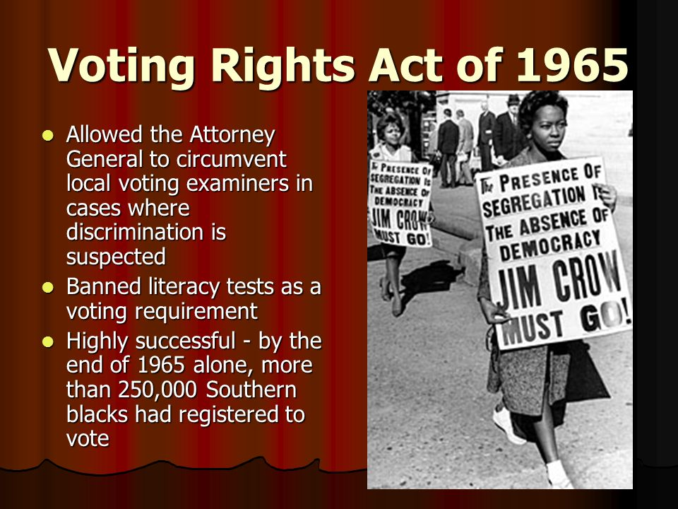 Voting Rights Act of 1965 Allowed the Attorney General to circumvent local voting examiners in cases where discrimination is suspected.