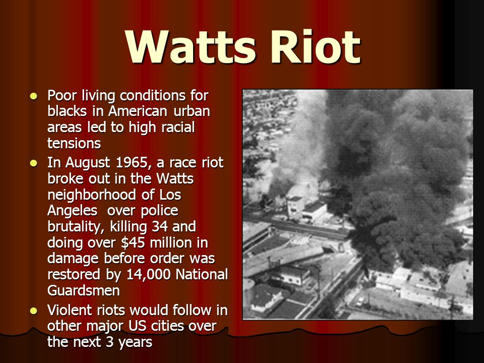 Watts Riot Poor living conditions for blacks in American urban areas led to high racial tensions.