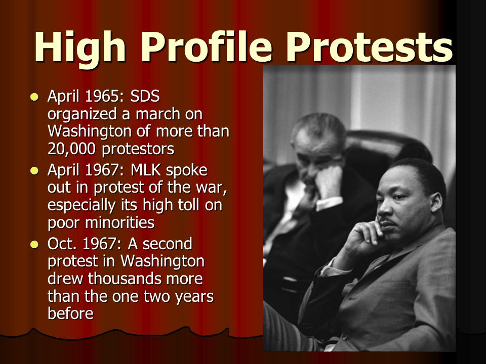 High Profile Protests April 1965: SDS organized a march on Washington of more than 20,000 protestors.