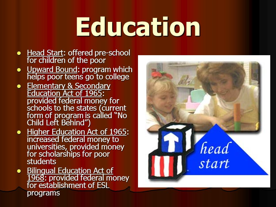 Education Head Start: offered pre-school for children of the poor