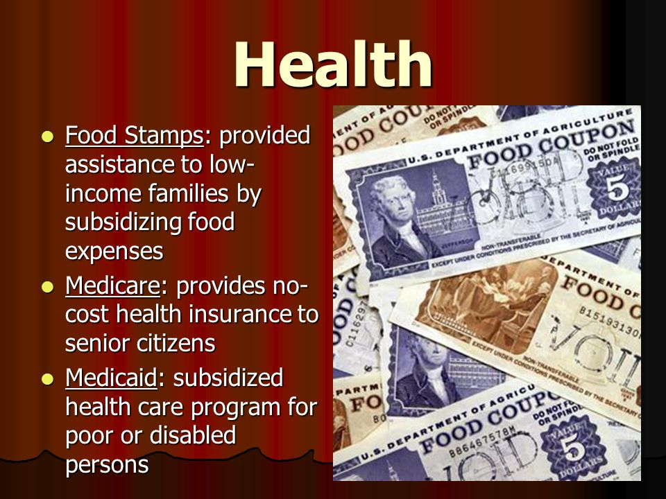 Health Food Stamps: provided assistance to low-income families by subsidizing food expenses.