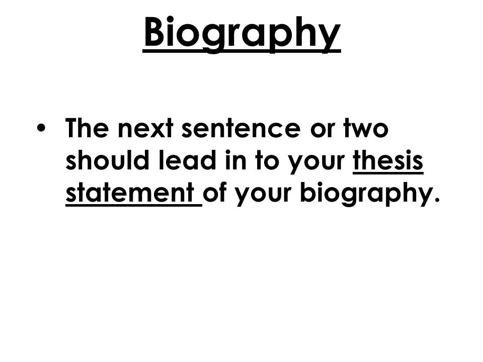 thesis statement for a biography As a result of michael j fox's acting career, activism, and determination, he has become an inspiration to many people thesis statements as a result of dot richardson's dedication, desire,.