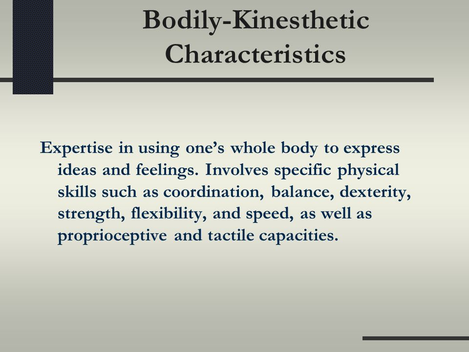 bodily kinesthetic soccer player Careers that fall under being bodily kinesthetic: -football player -basketball player -construction worker -dancer -sculptor .