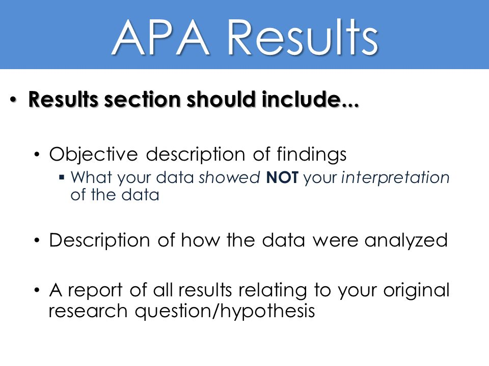 results section of a research paper in apa format The results section is where you get to report what the data reveals however, you  results that answer the research question (most important) - data you can .