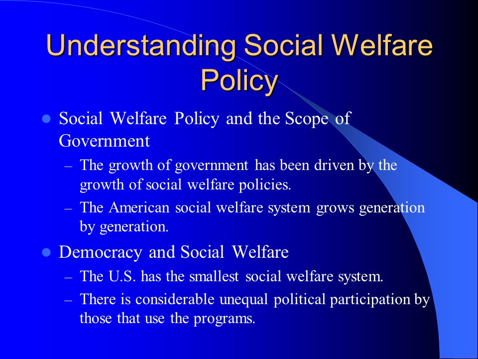 welfare policy Define social welfare: another study said female governors pay more attention to social welfare policies than their male counterparts.