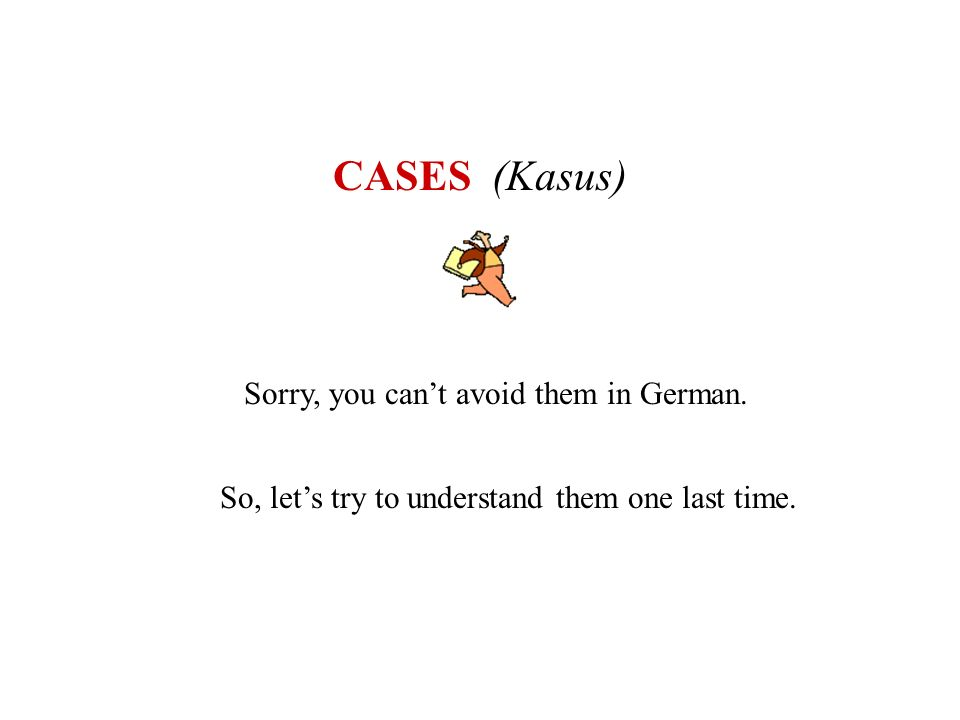 CASES (Kasus) Sorry, you can't avoid them in German.