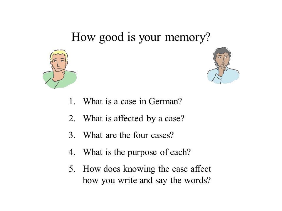 How good is your memory What is a case in German