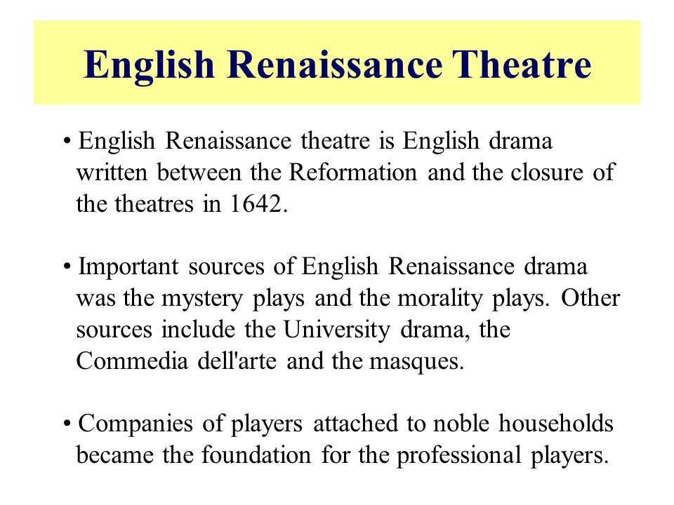 characteristics of english renaissance drama in england English drama broadened its reach in the 20th century  writing during historical political movements in england and  scott types of english.